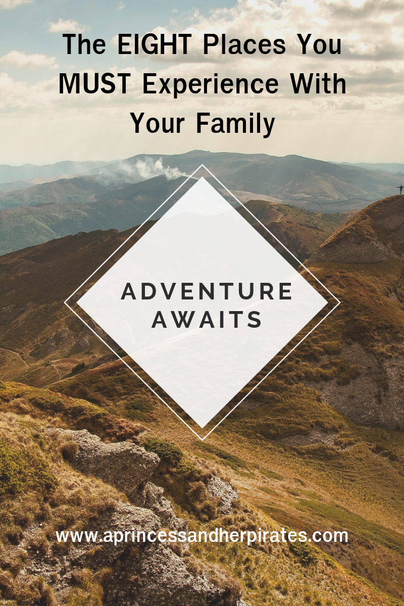 Eight Places You MUST Experience with Your Family